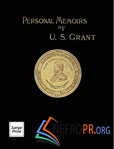 Personal Memoirs of U.S. Grant Volume 1/2: Large Print Edition