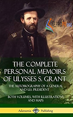 The Complete Personal Memoirs of Ulysses S. Grant: The Autobiography of a General and US President - Both Volumes